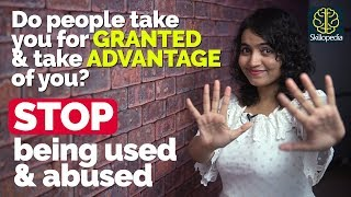 Stop being used & abused | How to stop people to take ADVANTAGE of you - Personality Development