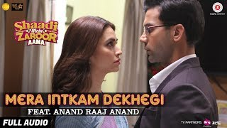 Mera Intkam Dekhegi Feat. Anand Raaj Anand - Full Audio | Shaadi Mein Zaroor Aana | Rajkummar, Kriti