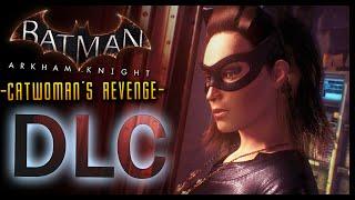 Batman Arkham Knight: DLC Catwoman's Revenge (Catwoman Story)