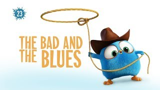 Angry Birds Blues | The Bad And The Blues - S1 Ep23 #NEW