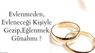 Evlenmeden,Evleneceği  Kişiyle Gezip Eğlenmek Günahmı ?