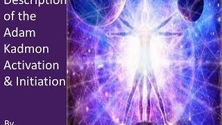 Description of the Adam Kadmon Activation & Initiation