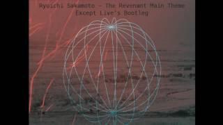 Ryuichi Sakamoto - The Revanant Main Theme ( Except Live 's bootleg)