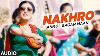 New Punjabi Audio Song | Anmol Gagan Maan: Nakhro | Tiger Style | Preet Kanwal | Latest Punjabi Song