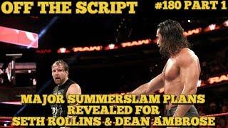 MAJOR WWE SUMMERSLAM Plans For Seth Rollins, Dean Ambrose & The Miz - Off The Script #180 Part 1