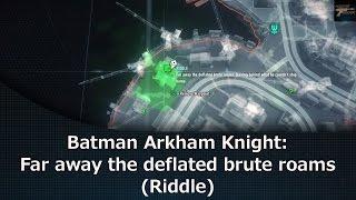 Batman Arkham Knight: Far away the deflated brute roams (Riddle)