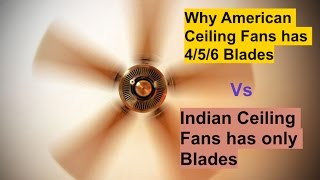 Why American Ceiling Fan has 4/5 Blades Vs Indian Ceiling Fan only 3 ???