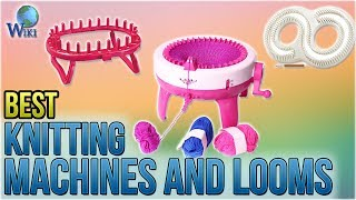 10 Best Knitting Machines And Looms 2018