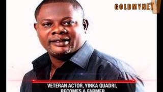 VETERAN ACTOR YINKA QUADRI BECOMES A FARMER