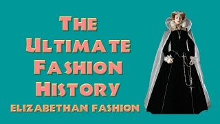 THE ULTIMATE FASHION HISTORY:  The Elizabethan Era