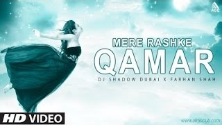 Mere Rashke Qamar   DJ Shadow Dubai X Farhan Shah   Full Video Song