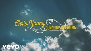 Chris Young - Sunshine Overtime (Lyric Video)