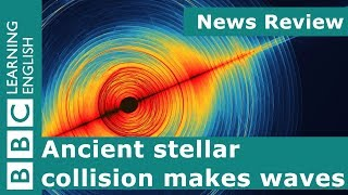 News Review: Ancient stellar collision makes waves
