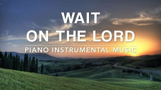 Wait On The Lord - 1 Hour Deep Prayer Music I Healing Music l Meditation Music l Stress Relief Music