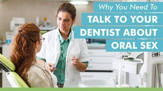 Why You Need to Talk to Your Dentist About Oral Sex