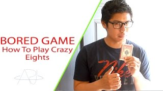 BORED GAMES: HOW TO PLAY CRAZY EIGHTS