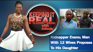 Keeping It Real With Adeola - 268 (Kidnapper Evans; Man With 12 Wives Proposes To His Daughter)