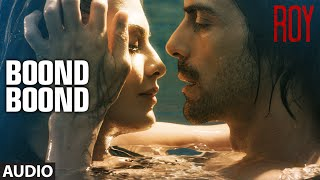 'Boond Boond' Full AUDIO SONG | Roy | Ankit Tiwari | T-SERIES