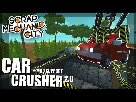 CAR CRUSHER 2.0 and Mod Support BETA Scrap Mechanic City Episode 26