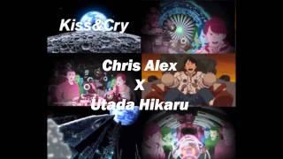 Chris Alex X Utada Hikaru  Kiss  Cry Remix Episode 1