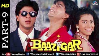 Baazigar - Part 9   HD Movie   Shahrukh Khan, Kajol, Shilpa Shetty   Evergreen Blockbuster Movie