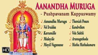 Lord Murugan Songs - Aanandha Muruga - Tamil Devotional Songs - Pushpavanam Kuppusamy - Jukebox