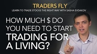 How Much Money Do You Need to Start Trading for a Living?