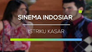 Sinema Indosiar - Istriku Kasar