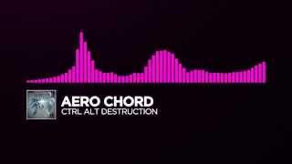 [Trap / Hardstyle] ~ Aero Chord - Ctrl Alt Destruction