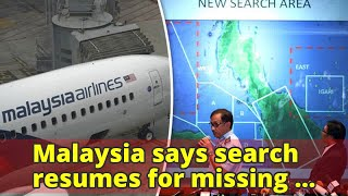 Malaysia says search resumes for missing flight MH370