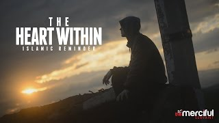 The Heart Within - Very Powerful Reminder