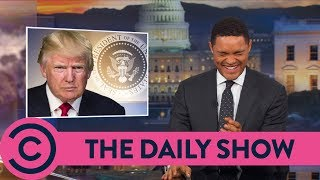 Trump Is Having A Bad Day - The Daily Show | Comedy Central