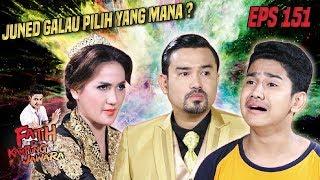 Juned Binggung Pilih Fatih Atau Kinan - Fatih Di Kampung Jawara Eps 151 Part 1