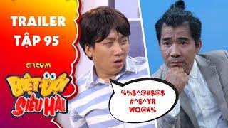 Biệt đội siêu hài | Trailer tập 95: Phát La lớn tiếng nạt nộ lại Nhật Trung vì bị bắt bẻ đi làm trễ