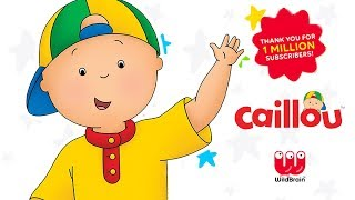 Caillou New Season BEST OF | 1M Subscribers Special | Videos for Toddlers | Cartoon movie
