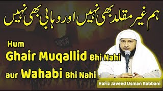 Hum Ghair Muqallid bhi nahi aur Wahabi bhi nahi ~Hafiz Javeed USman Rabbani