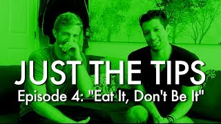 """Just The Tips - Ep. 4: """"Eat It, Don't Be It"""""""