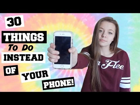 30 Things to do INSTEAD of Being on YOUR PHONE