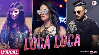 Loca Loca - Lyrical full song | Sunny Leone, Raftaar & Shivi | Ariff Khan | Official Music Video