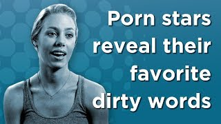 Porn Stars Reveal Their Favorite Dirty Words