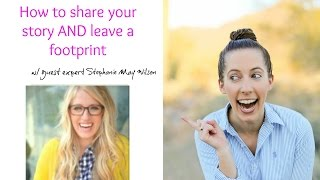 How to share your story AND leave a footprint w/Stephanie May Wilson