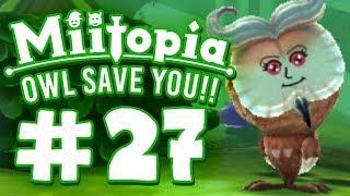 Miitopia - Part 27 - OWL SAVE YOU!!