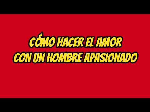 Xxx Mp4 Como Hacer El Amor Con Un Hombre Apasionado 3gp Sex
