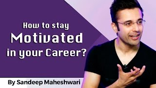 How to stay Motivated in your Career? By Sandeep Maheshwari I Hindi