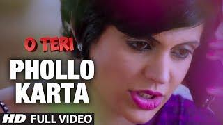 Phollo Karta Full Video Song | O Teri | Pulkit Samrat, Bilal Amrohi, Sarah Jane Dias
