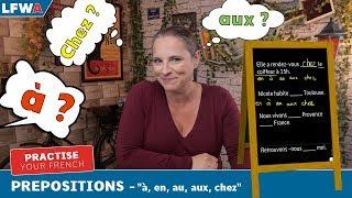 """Practise your French Prepositions Part 1 -""""à, en, au, aux, chez"""""""