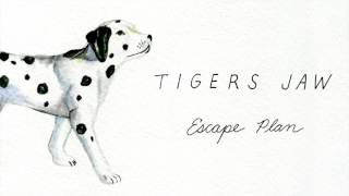 Tigers Jaw: Escape Plan (Official Audio)