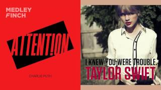 Trouble and Attention - A Charlie Puth vs. Taylor Swift Mashup