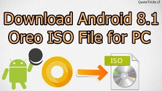 Download Android ISO | How to download Android 8.1 Oreo ISO File for PC 2019