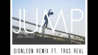 Jared Grimble - Jump (Dionleon Remix ft  Trus Real) [Free Download]